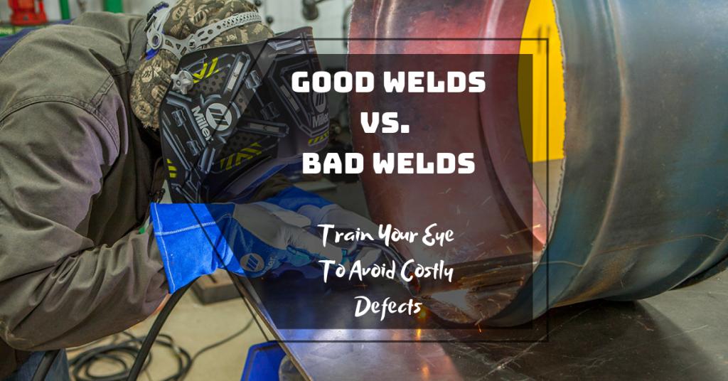 Good Welds Vs. Bad Welds