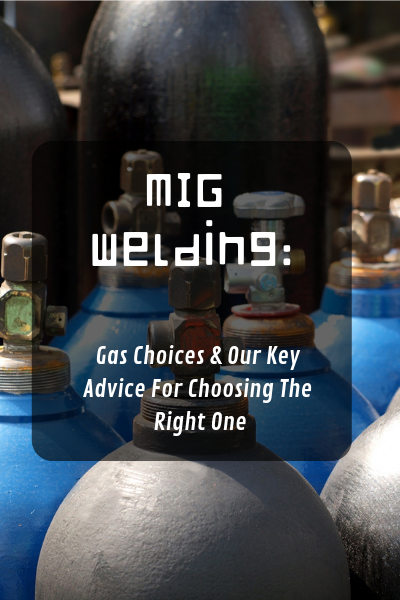 MIG Welding: Gas Choices & Our Key Advice For Choosing The Right One