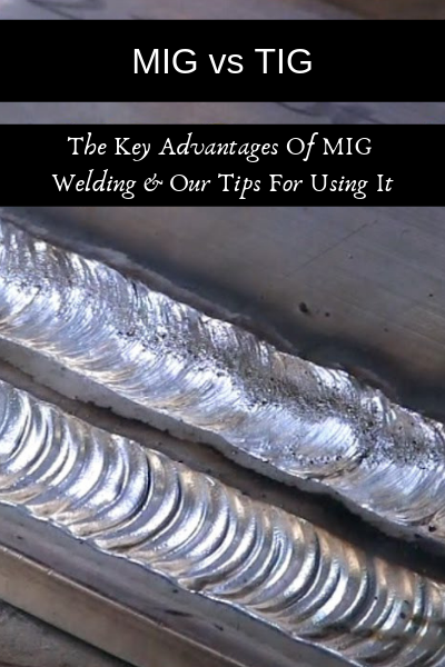 MIG vs TIG: The Key Advantages Of MIG Welding & Our Tips For Using It