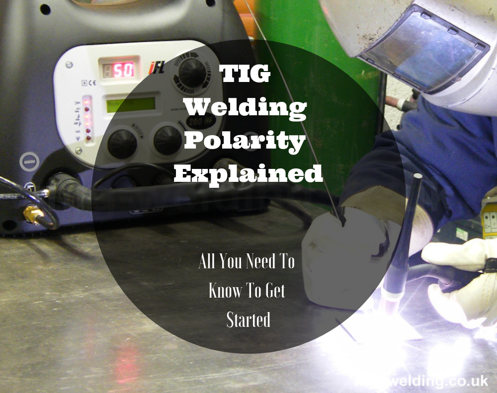 TIG Welding Polarity Explained: All You Need To Know To Get Started