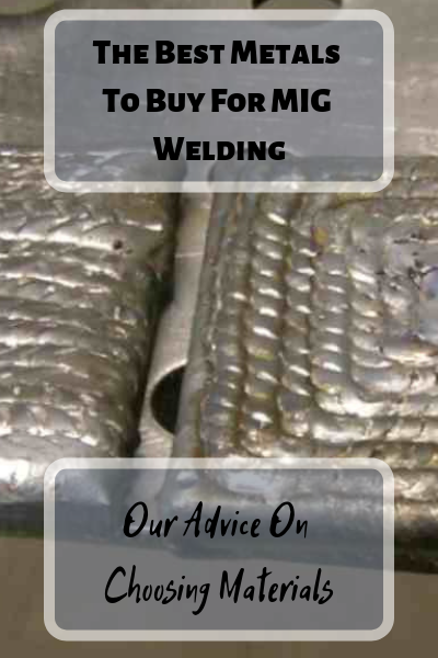 The Best Metals To Buy For MIG Welding: Our Advice On Choosing Materials