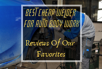 Best Cheap Welder For Auto Body Work featured image