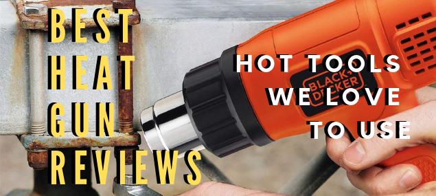 Best Heat Gun Reviews