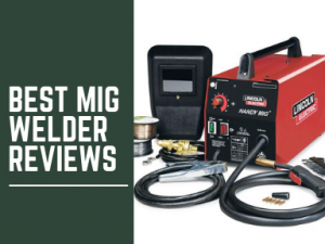 Best Mig Welder Reviews 2020 The Top Tools For The Money