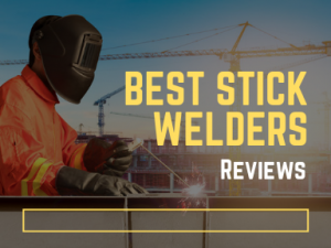 Best Stick Welders