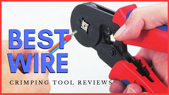 Best Wire Crimping Tool Reviews