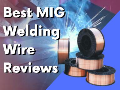 Best Mig Welding Wire Reviews 2020 For Mild Steel More