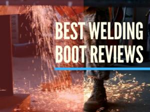 Best Welding Boot Reviews