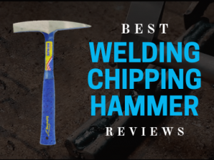 Best Welding Chipping Hammer Reviews