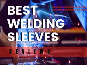 Best Welding Sleeves Reviews