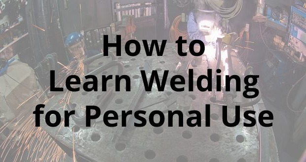 How to Learn Welding for Personal Use